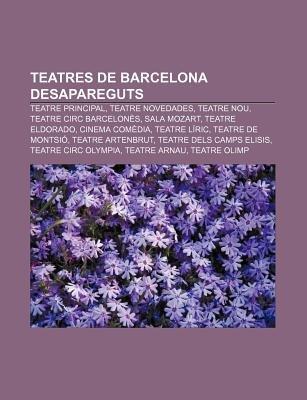 Teatres de Barcelona Desapareguts - Teatre Principal, Teatre Novedades, Teatre Nou, Teatre Circ Barcelones, Sala Mozart, Teatre...