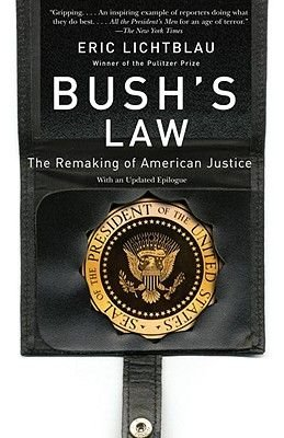 Bush's Law - The Remaking of American Justice (Paperback): Eric Lichtblau