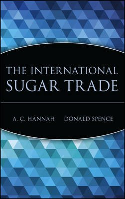 The International Sugar Trade (Hardcover): A. C. Hannah, Donald Spence