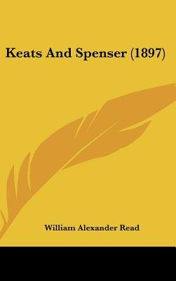 Keats and Spenser (1897) (Hardcover): William Alexander Read