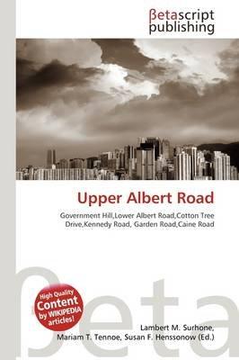 Upper Albert Road (Paperback): Lambert M. Surhone, Mariam T. Tennoe, Susan F. Henssonow