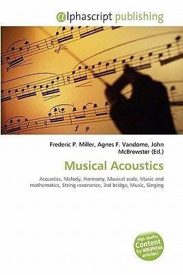 Musical Acoustics (Paperback): Frederic P. Miller, Agnes F. Vandome, John McBrewster