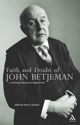 Faith and Doubt of John Betjeman - An Anthology of His Religious Verse (Electronic book text): Kevin Gardner