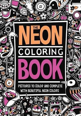 The Neon Coloring Book (Paperback): Richard Merritt, Amanda Hillier, Felicity French