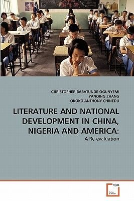Literature and National Development in China, Nigeria and America (Paperback): Christopher Babatunde Ogunyemi, Yan-Qing Zhang,...