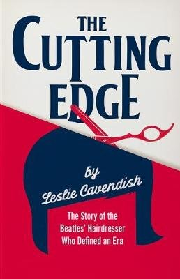 The Cutting Edge - The Story of the Beatles' Hairdresser Who Defined an Era (Paperback): Leslie Cavendish