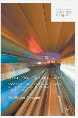 Anti-Money Laundering - A Comparative and Critical Analysis of the UK and UAE's Financial Intelligence Units (Hardcover,...