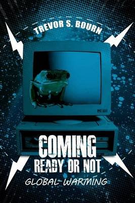 Coming Ready or Not - Global Warming (Paperback): Trevor S Bourn