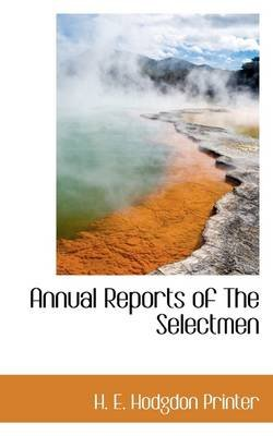 Annual Reports of the Selectmen (Paperback): H. E. Hodgdon Printer