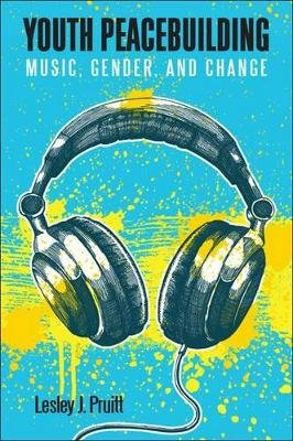 Youth Peacebuilding - Music, Gender, and Change (Paperback): Lesley J. Pruitt