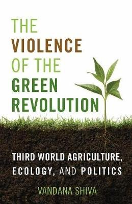 The Violence of the Green Revolution - Third World Agriculture, Ecology, and Politics (Paperback): Vandana Shiva