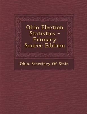 Ohio Election Statistics (Paperback, Primary Source): Ohio. Secretary Of State