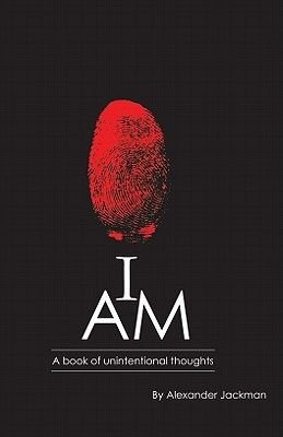 I Am - A Book of Unintentional Thoughts (Electronic book text): Alexander Jackman