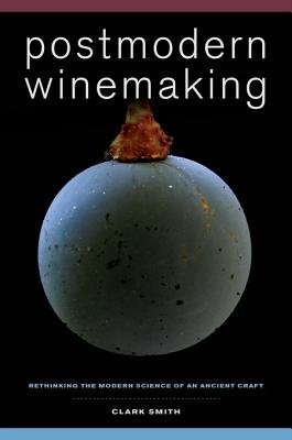 Postmodern Winemaking - Rethinking the Modern Science of an Ancient Craft (Electronic book text): Clark Smith