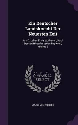 Ein Deutscher Landsknecht Der Neuesten Zeit - Aus D. Leben E. Verstorbenen, Nach Dessen Hinterlassenen Papieren, Volume 3...