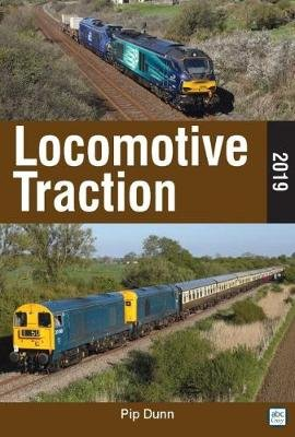 Locomotive Traction 2019 Edition (Paperback): Pip Dunn
