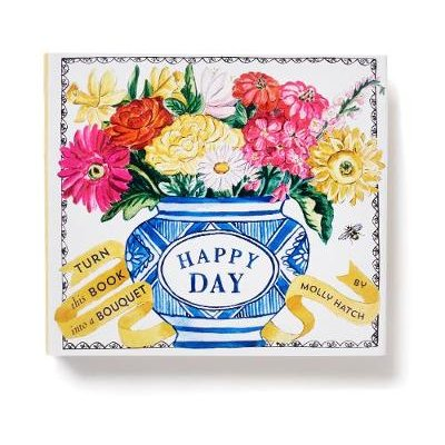 Happy Day (A Bouquet in a Book) - Turn this Book into a Bouquet (Hardcover): Molly Hatch