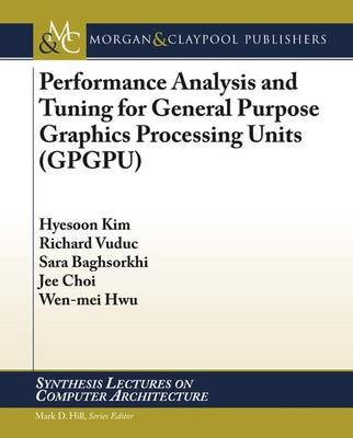 Performance Analysis and Tuning for General Purpose Graphics Processing Units (GPGPU) (Paperback): Hyesoon Kim, Richard Vuduc,...