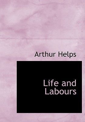 Life and Labours (Paperback): Arthur Helps