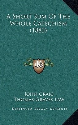 A Short Sum of the Whole Catechism (1883) (Hardcover): John Craig