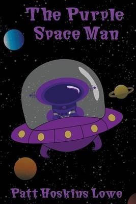 The Purple Spaceman (Paperback): Patt Hoskins Lowe