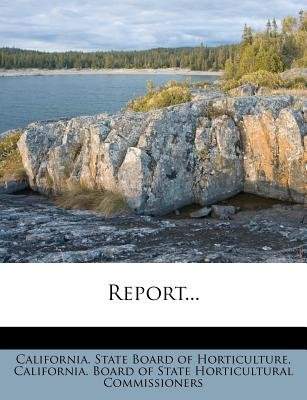 Report... (Paperback): California State Board of Horticulture, California Board of State Horticultural
