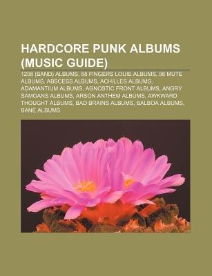 Hardcore Punk Albums (Music Guide) - 1208 (Band) Albums, 88 Fingers Louie Albums, 98 Mute Albums, Abscess Albums, Achilles...