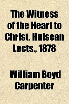 The Witness of the Heart to Christ. Hulsean Lects., 1878 (Paperback): William Boyd Carpenter