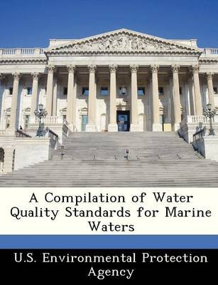 A Compilation of Water Quality Standards for Marine Waters (Paperback): U.S. Environmental Protection Agency