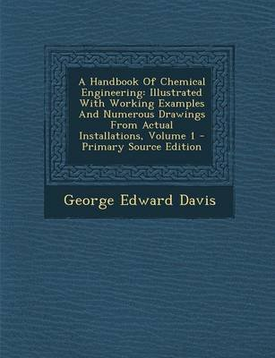 A Handbook of Chemical Engineering - Illustrated with Working Examples and Numerous Drawings from Actual Installations, Volume...