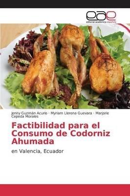 Factibilidad Para El Consumo de Codorniz Ahumada (Spanish, Paperback): Guzman Acurio Jenny