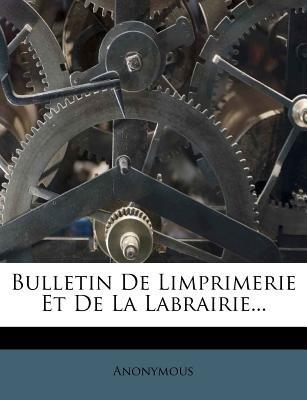 Bulletin de Limprimerie Et de La Labrairie... (English, French, Paperback): Anonymous