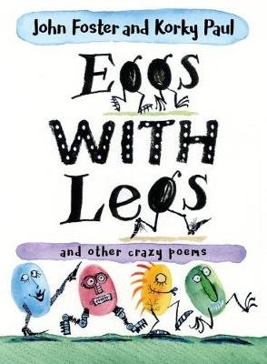 Eggs with legs - and other crazy poems for kids (Paperback): John Foster