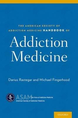 The American Society of Addiction Medicine Handbook of Addiction Medicine (Paperback): Darius A. Rastegar, Michael Fingerhood