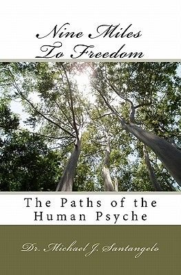 Nine Miles to Freedom - The Paths of the Human Psyche (Paperback): Dr Michael J. Santangelo