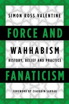 Force and Fanaticism - Wahhabism in Saudi Arabia and Beyond (Hardcover): Simon Ross-Valentine