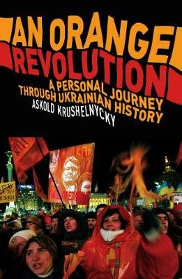 An Orange Revolution - A Personal Journey Through Ukrainian History (Electronic book text): Askold Krushnelnycky