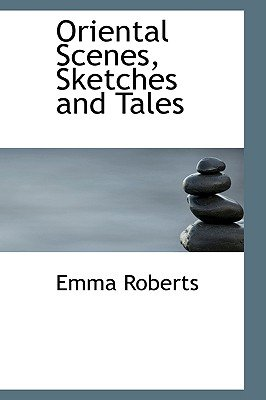 Oriental Scenes, Sketches and Tales (Paperback): Emma Perry Roberts