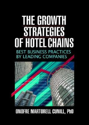 The Growth Strategies of Hotel Chains - Best Business Practices by Leading Companies (Paperback): Kaye Sung Chon, Onofre...