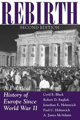 Rebirth - A Political History Of Europe Since World War II (Paperback, 2nd New edition): Cyril E. Black, Jonathan E. Helmreich,...