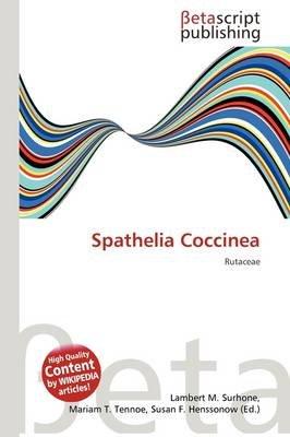 Spathelia Coccinea (Paperback): Lambert M. Surhone, Mariam T. Tennoe, Susan F. Henssonow