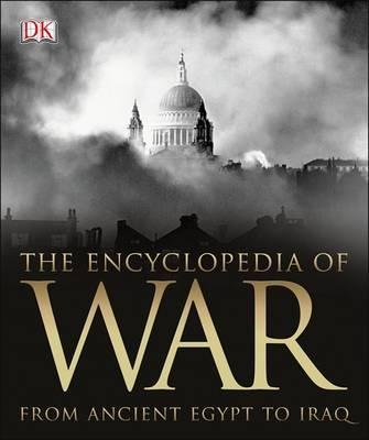 The Encyclopedia of War - From Ancient Egypt to Iraq (Hardcover): Dk