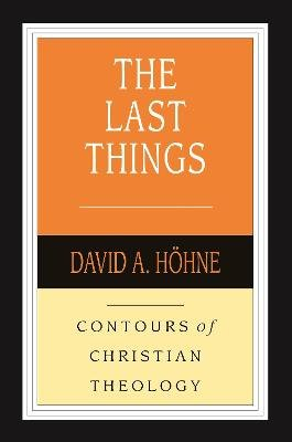 The Last Things (Paperback): David A. Hoehne