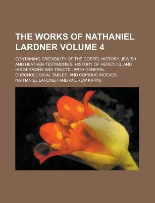 The Works of Nathaniel Lardner (V.1) (Paperback): Nathaniel Lardner