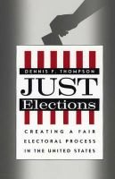 Just Elections - Creating a Fair Electoral Process in the United States (Paperback, 2nd ed.): Dennis Frank Thompson