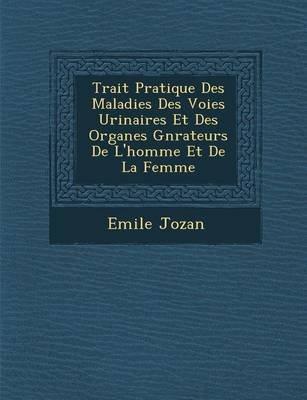 Trait Pratique Des Maladies Des Voies Urinaires Et Des Organes G N Rateurs de L'Homme Et de La Femme (French, Paperback):...