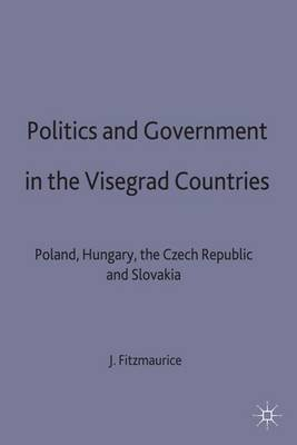 Politics and Government in the Visegrad Countries - Poland, Hungary, the Czech Republic and Slovakia (Hardcover): John...