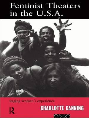 Feminist Theatres in the USA - Staging Women's Experience (Electronic book text): Charlotte Canning