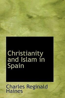 Christianity and Islam in Spain (Paperback): Charles Reginald Haines