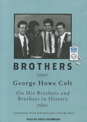 Brothers - On His Brothers and Brothers in History (MP3 format, CD, Unabridged edition): George Howe Colt